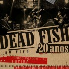 20 anos do Dead Fish